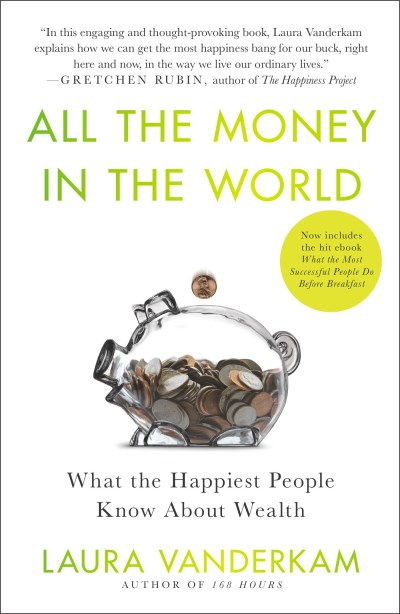 Laura Vanderkam All The Money In The World What The Happiest People Know About Wealth