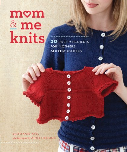 Japel Stefanie Mom & Me Knits 20 Pretty Projects For Mothers And Daughters