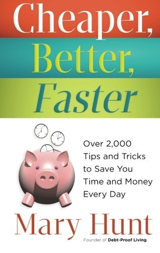 Mary Hunt Cheaper Better Faster Over 2 000 Tips And Tricks To Save You Time And M