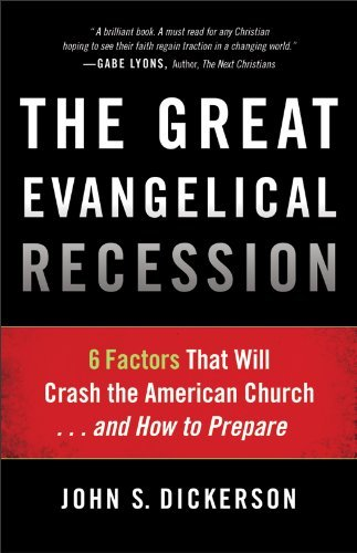 John S. Dickerson The Great Evangelical Recession 6 Factors That Will Crash The American Church...