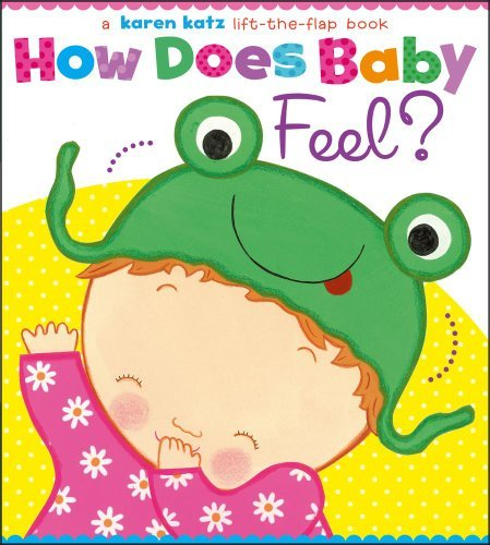 Karen Katz How Does Baby Feel? A Karen Katz Lift The Flap Book