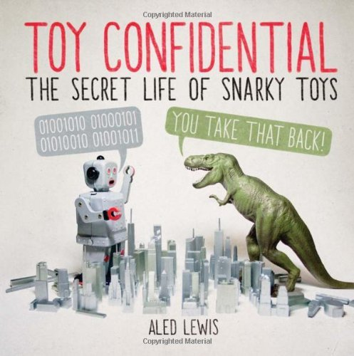 Aled Lewis Toy Confidential The Secret Life Of Snarky Toys