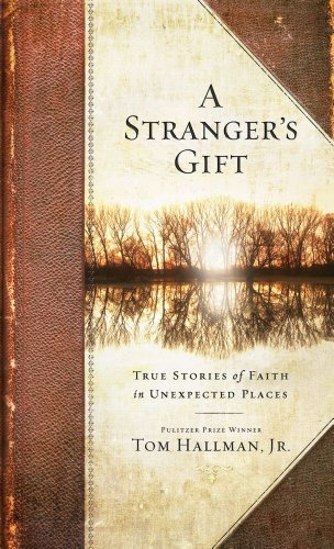 Tom Hallman A Stranger's Gift True Stories Of Faith In Unexpected Places