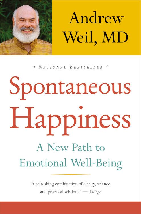 Andrew Weil Spontaneous Happiness A New Path To Emotional Well Being