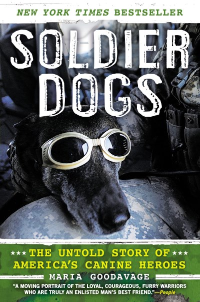 Maria Goodavage Soldier Dogs The Untold Story Of America's Canine Heroes