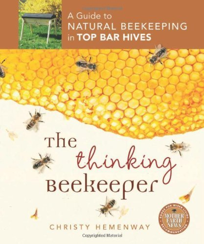 Christy Hemenway Thinking Beekeeper The A Guide To Natural Beekeeping In Top Bar Hives