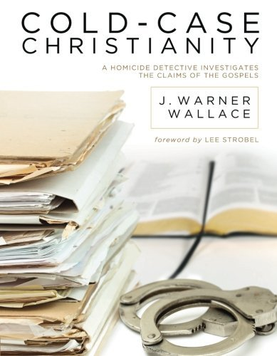 J. Warner Wallace Cold Case Christianity A Homicide Detective Investigates The Claims Of T