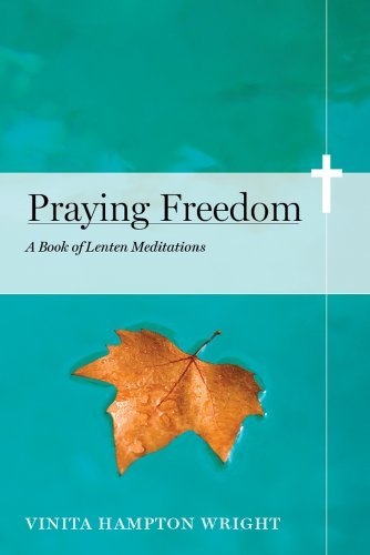 Vinita Hampton Wright Praying Freedom Lenten Meditations To Engage Your Mind And Free Y