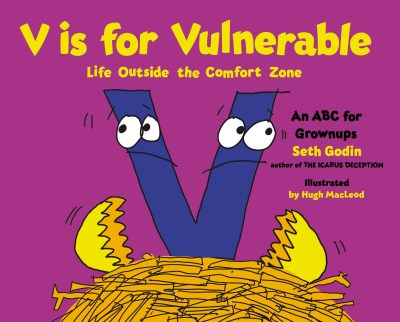 Seth Godin V Is For Vulnerable Life Outside The Comfort Zone