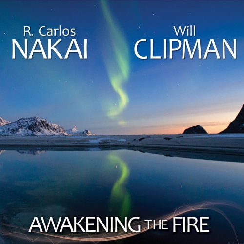 R. Carlos & Will Clipman Nakai Awakening The Fire