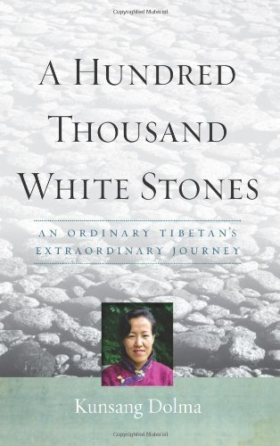Kunsang Dolma A Hundred Thousand White Stones An Ordinary Tibetan's Extraordinary Journey