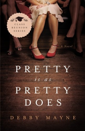 Debby Mayne Pretty Is As Pretty Does Class Reunion Series Book 1