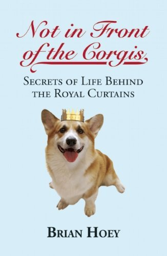 Brian Hoey Not In Front Of The Corgis Secrets Of Life Behind The Royal Curtains