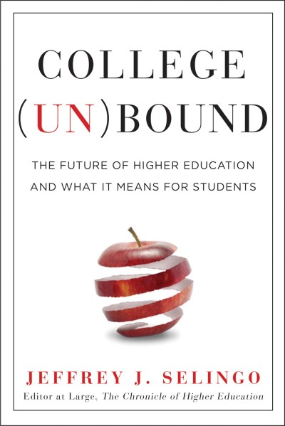 Jeffrey J. Selingo College (un)bound The Future Of Higher Education And What It Means