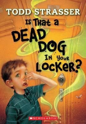 Todd Strasser Is That A Dead Dog In Your Locker?