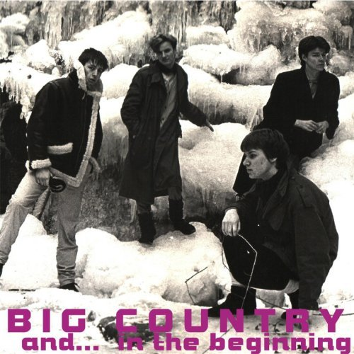 Big Country And In The Beginning