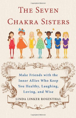 Linda Rosenthal The Seven Chakra Sisters Make Friends With The Inner Allies Who Keep You H