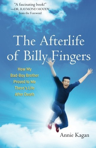 Annie Kagan The Afterlife Of Billy Fingers How My Bad Boy Brother Proved To Me There's Life
