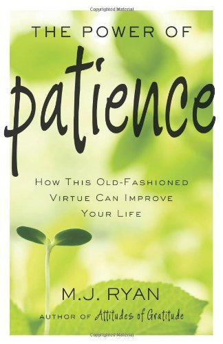 M. J. Ryan Power Of Patience The How This Old Fashioned Virtue Can Improve Your Li