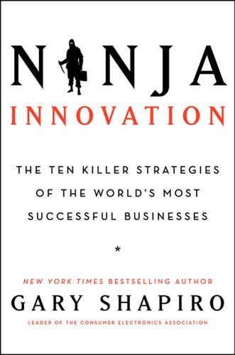 Gary Shapiro Ninja Innovation The Ten Killer Strategies Of The World's Most Suc