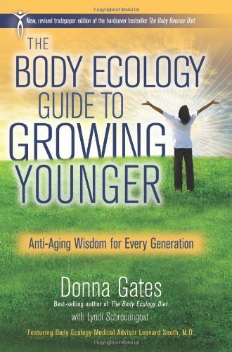 Donna Gates The Body Ecology Guide To Growing Younger Anti Aging Wisdom For Every Generation Revised