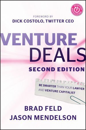 Brad Feld Venture Deals Be Smarter Than Your Lawyer And Venture Capitalis 0002 Edition;