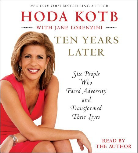 Hoda Kotb Ten Years Later Six People Who Faced Adversity And Transformed Th