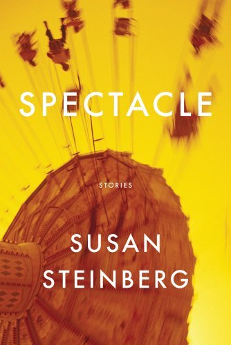 Susan Steinberg Spectacle