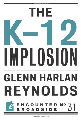 Glenn Harlan Reynolds The K 12 Implosion