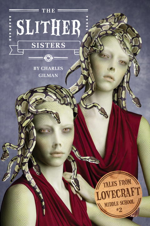 Charles Gilman Tales From Lovecraft Middle School #2 The Slither Sisters