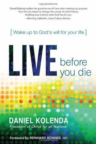 Daniel Kolenda Live Before You Die Wake Up To God's Will For Your Life