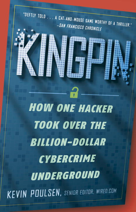 Kevin Poulsen Kingpin How One Hacker Took Over The Billion Dollar Cyber