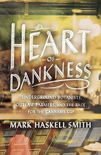Smith Mark Haskell Heart Of Dankness Underground Botanists Outlaw Farmers And The Ra