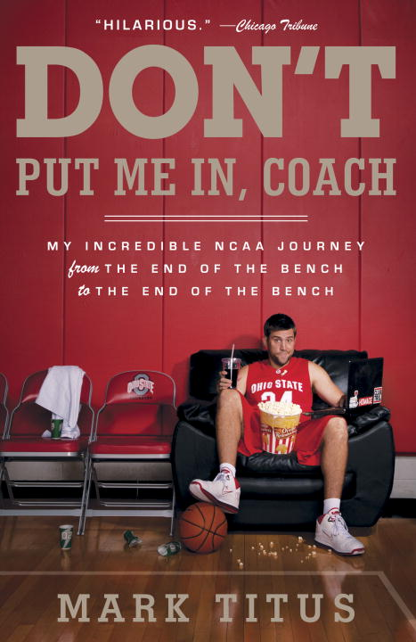 Mark Titus Don't Put Me In Coach My Incredible Ncaa Journey From The End Of The Be