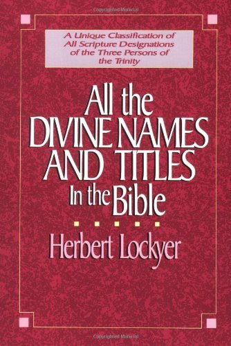 Herbert Lockyer All The Divine Names And Titles In The Bible