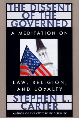 Stephen L. Carter The Dissent Of The Governed A Meditation On Law Religion And Loyalty