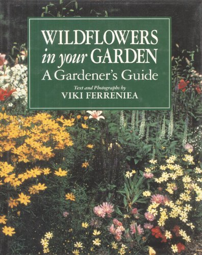 Viki Ferreniea Carol Bolt Wildflowers In Your Garden A Gardener's Guide