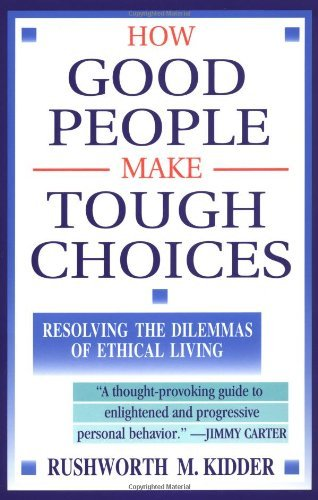 Rushworth M. Kidder How Good People Make Tough Choices Resolving The Dilemmas Of Ethical Living