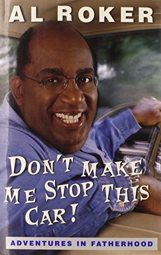 Al Roker Don't Make Me Stop This Car! Adventures In Father