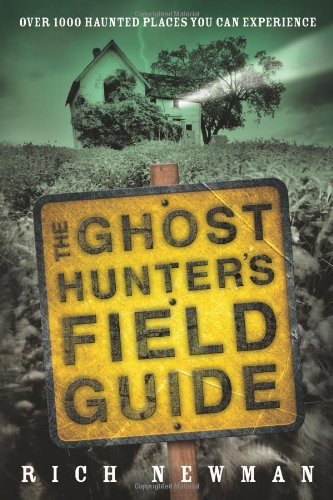 Rich Newman The Ghost Hunter's Field Guide Over 1000 Haunted Places You Can Experience