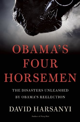 David Harsanyi Obama's Four Horsemen The Disasters Unleashed By Obama's Reelection