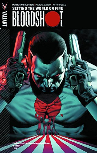 Duane Swierczynski Bloodshot Volume 1 Setting The World On Fire