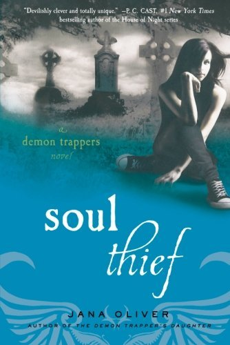 Jana Oliver Soul Thief A Demon Trappers Novel