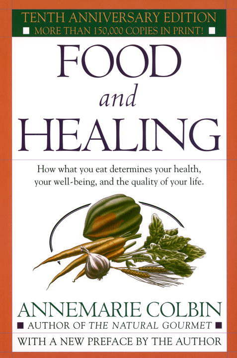 Annemarie Colbin Food And Healing How What You Eat Determines Your Health Your Wel 0010 Edition;anniversary