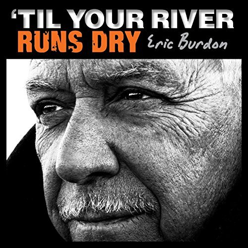 Eric Burdon 'til Your River Runs Dry