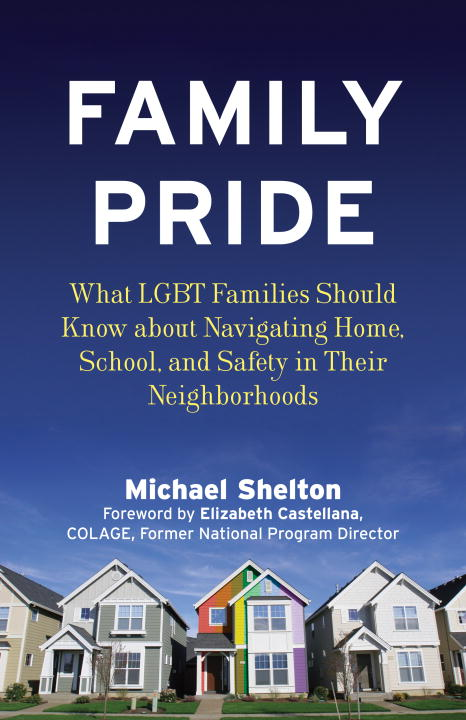 Michael Shelton Family Pride What Lgbt Families Should Know About Navigating H