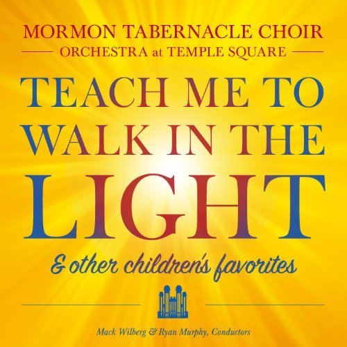 Mormon Tabernacle Choir Teach Me To Walk In The Light