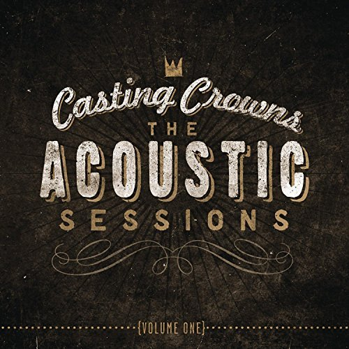 Casting Crowns Acoustic Sessions Vol. 1