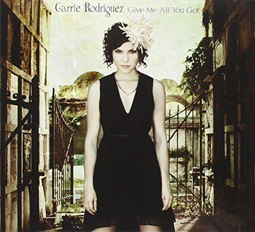 Carrie Rodriguez Give Me All You Got Digipak