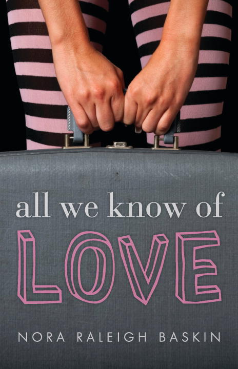 Nora Raleigh Baskin All We Know Of Love
